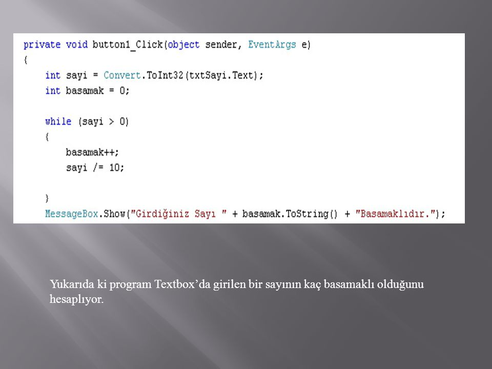 Yukarıda ki program Textbox'da girilen bir sayının kaç basamaklı olduğunu hesaplıyor.