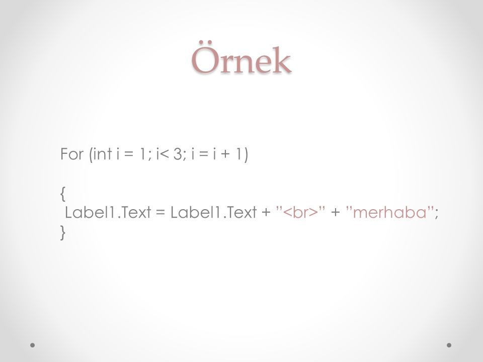 "Örnek For (int i = 1; i< 3; i = i + 1) { Label1.Text = Label1.Text + "" "" + ""merhaba""; }"