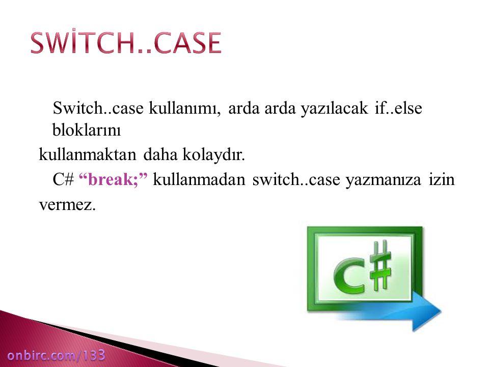 """Switch..case kullanımı, arda arda yazılacak if..else bloklarını kullanmaktan daha kolaydır. C# """"break;"""" kullanmadan switch..case yazmanıza izin vermez"""