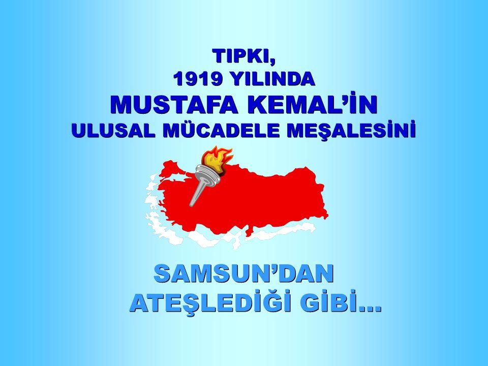TIPKI, 1919 YILINDA MUSTAFA KEMAL'İN ULUSAL MÜCADELE MEŞALESİNİ SAMSUN'DAN ATEŞLEDİĞİ GİBİ...