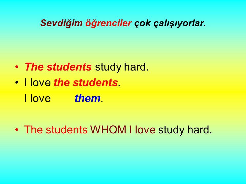 Sevdiğim öğrenciler çok çalışıyorlar. The students study hard.