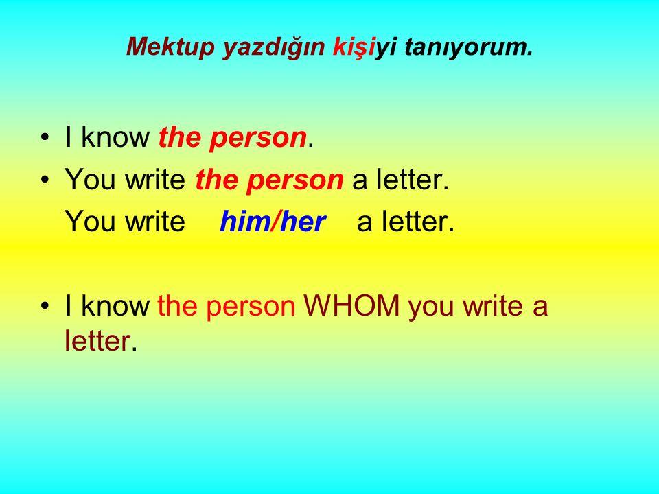 Mektup yazdığın kişiyi tanıyorum. I know the person.