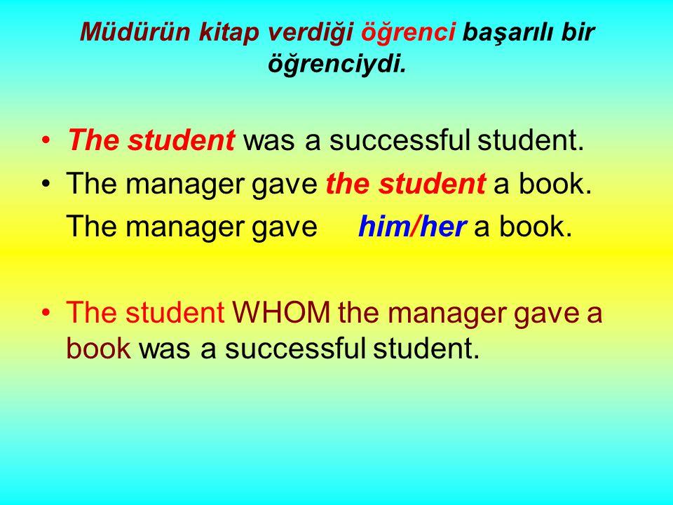 Müdürün kitap verdiği öğrenci başarılı bir öğrenciydi.