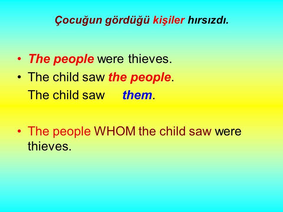 Çocuğun gördüğü kişiler hırsızdı. The people were thieves.