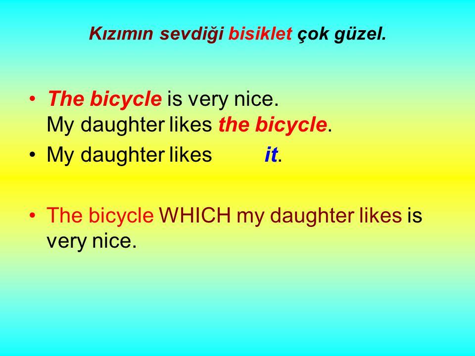 Kızımın sevdiği bisiklet çok güzel. The bicycle is very nice.