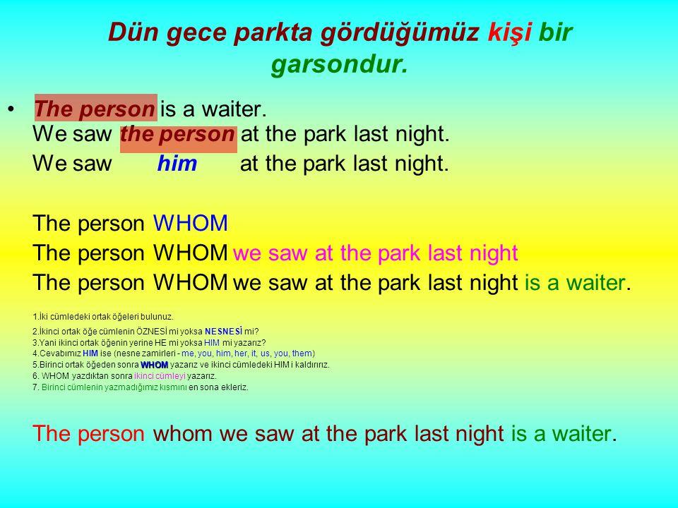Dün gece parkta gördüğümüz kişi bir garsondur. The person is a waiter.