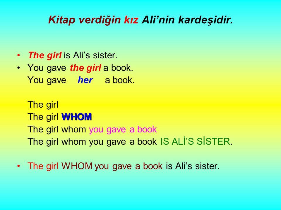 Kitap verdiğin kız Ali'nin kardeşidir. The girl is Ali's sister.