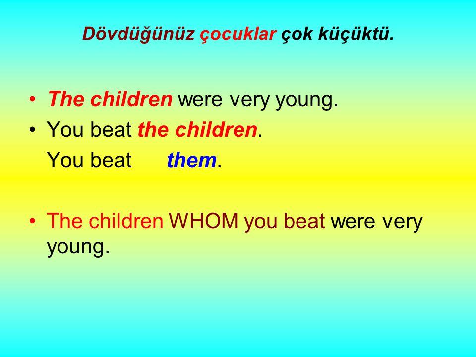 Dövdüğünüz çocuklar çok küçüktü. The children were very young.