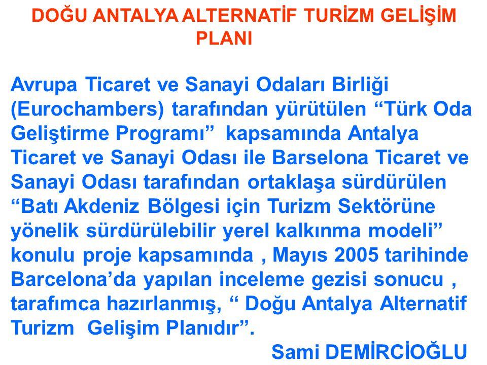 """DOĞU ANTALYA ALTERNATİF TURİZM GELİŞİM PLANI Avrupa Ticaret ve Sanayi Odaları Birliği (Eurochambers) tarafından yürütülen """"Türk Oda Geliştirme Program"""