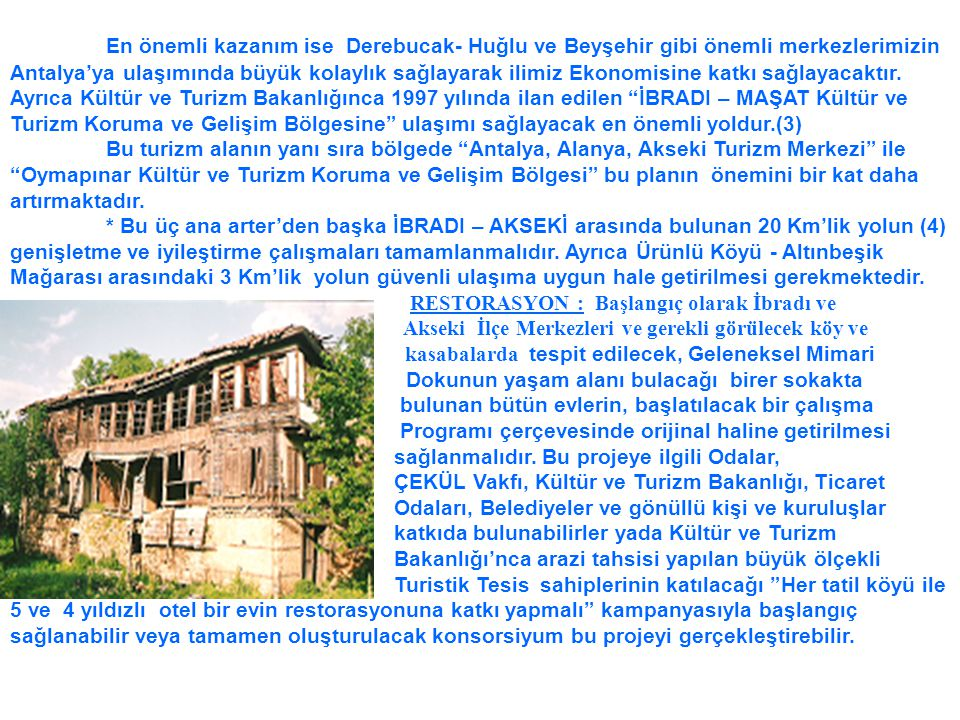 En önemli kazanım ise Derebucak- Huğlu ve Beyşehir gibi önemli merkezlerimizin Antalya'ya ulaşımında büyük kolaylık sağlayarak ilimiz Ekonomisine katk