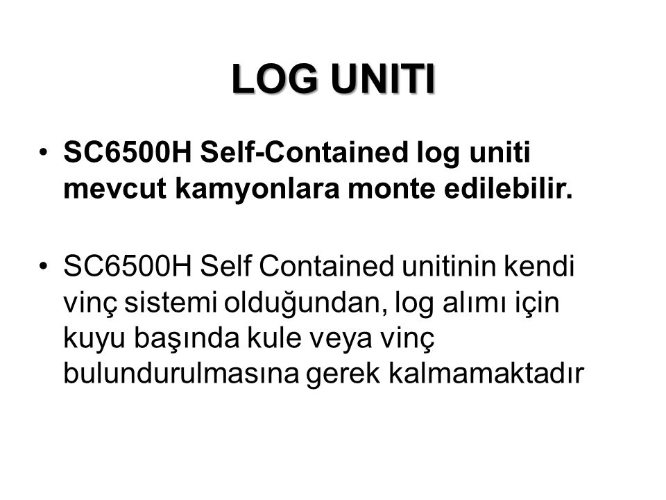 LOG UNITI içerisinde jenerator, tambur, tool rack, klima gibi tüm gerekli ekipman bulunmaktadır