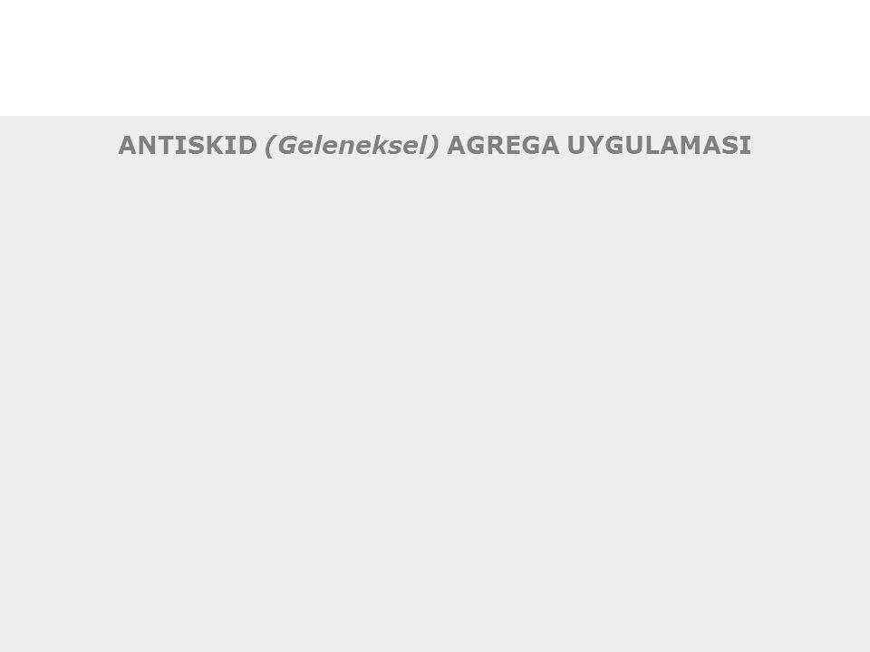 ANTISKID (Geleneksel) AGREGA UYGULAMASI