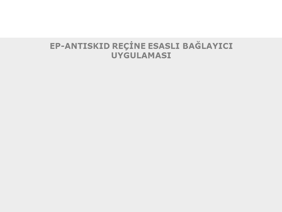 EP-ANTISKID REÇİNE ESASLI BAĞLAYICI UYGULAMASI
