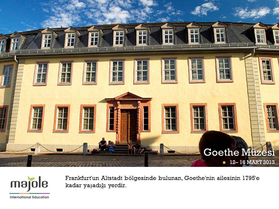 + Goethe Müzesi 12– 16 MART 2013 FRANKFURT P İ GÜNÜ 12– 16 MART 2013 Frankfurt'un Altstadt bölgesinde bulunan, Goethe'nin ailesinin 1795'e kadar ya ş