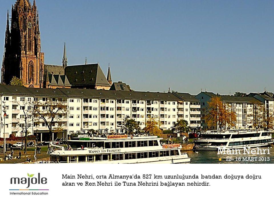 + Main Nehri 12– 16 MART 2013 FRANKFURT P İ GÜNÜ 12– 16 MART 2013 Main Nehri, orta Almanya'da 527 km uzunlu ğ unda batıdan do ğ uya do ğ ru akan ve Re