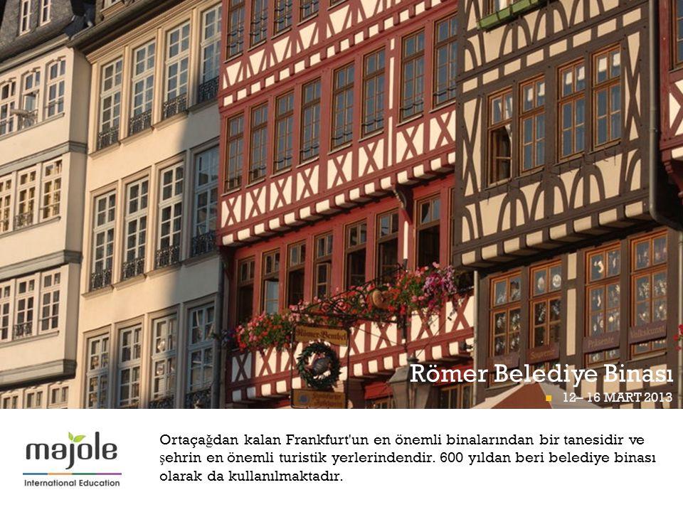+ Römer Belediye Binası 12– 16 MART 2013 FRANKFURT P İ GÜNÜ 12– 16 MART 2013 Ortaça ğ dan kalan Frankfurt'un en önemli binalarından bir tanesidir ve ş