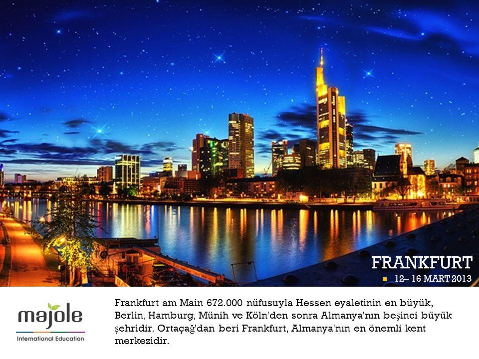 + FRANKFURT 24 – 31 OCAK 2013 FRANKFURT P İ GÜNÜ 12– 16 MART 2013 Frankfurt am Main 672.000 nüfusuyla Hessen eyaletinin en büyük, Berlin, Hamburg, Mün
