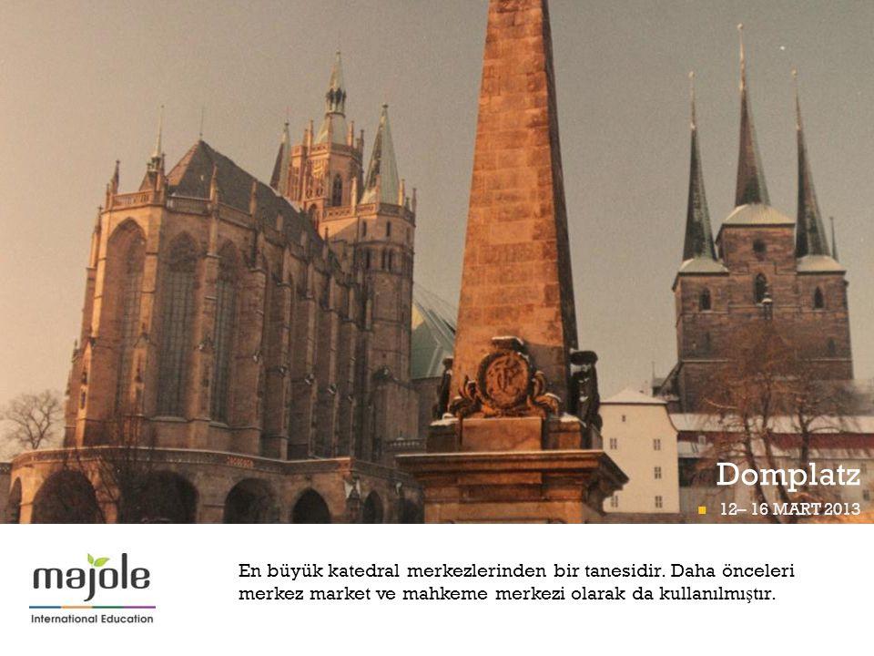 + Domplatz 12– 16 MART 2013 FRANKFURT P İ GÜNÜ 12– 16 MART 2013 En büyük katedral merkezlerinden bir tanesidir. Daha önceleri merkez market ve mahkeme