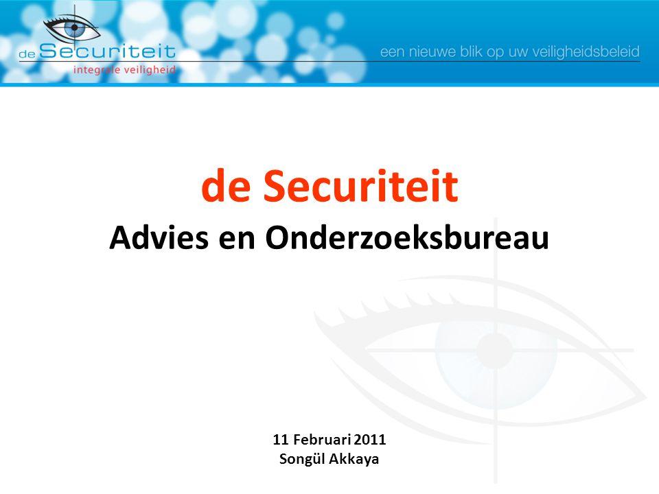 de Securiteit Advies en Onderzoeksbureau 11 Februari 2011 Songül Akkaya