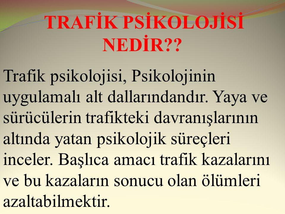 TRAFİK PSİKOLOJİSİ NEDİR?.Trafik psikolojisi, Psikolojinin uygulamalı alt dallarındandır.