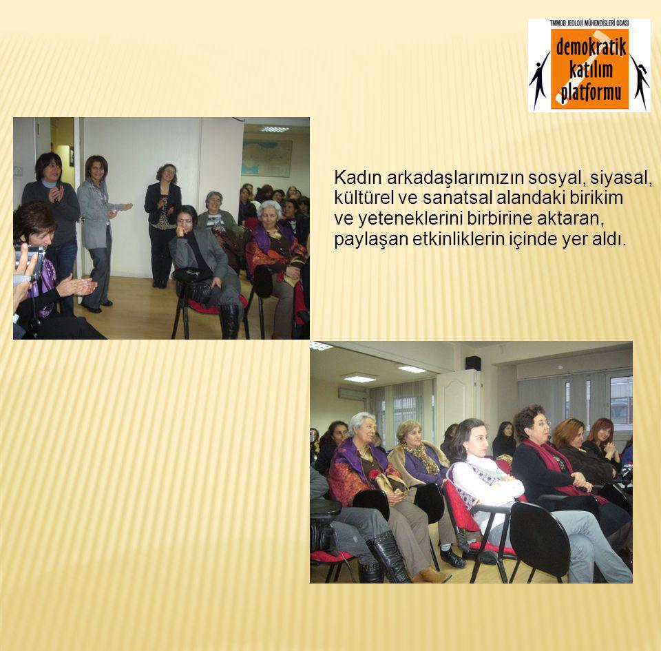 Kadın arkadaşlarımızın sosyal, siyasal, kültürel ve sanatsal alandaki birikim ve yeteneklerini birbirine aktaran, paylaşan etkinliklerin içinde yer aldı.