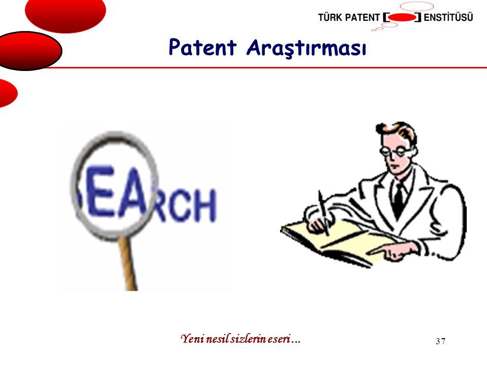 Yeni nesil sizlerin eseri... 37 Patent Araştırması