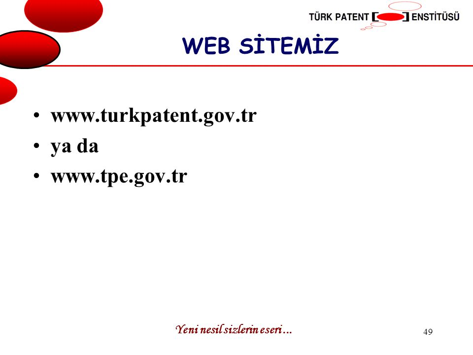 Yeni nesil sizlerin eseri... 49 WEB SİTEMİZ www.turkpatent.gov.tr ya da www.tpe.gov.tr