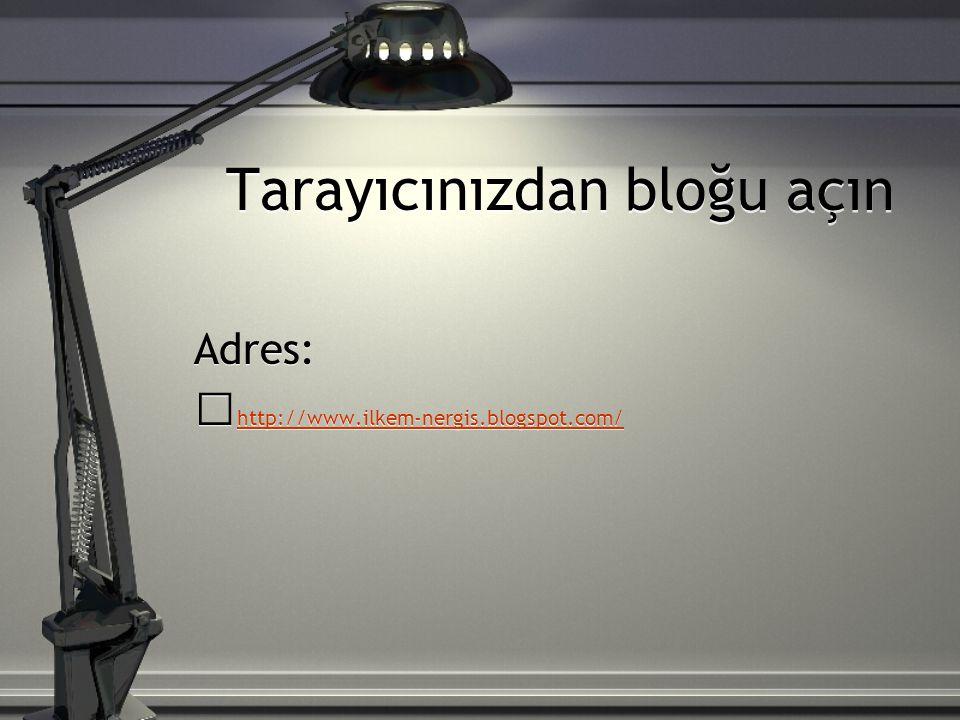 Tarayıcınızdan bloğu açın Adres: http://www.ilkem-nergis.blogspot.com/ Adres: http://www.ilkem-nergis.blogspot.com/