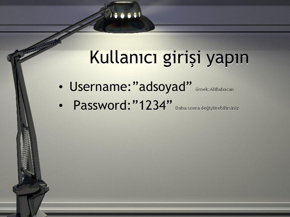 Kullanıcı girişi yapın Username: adsoyad örnek:AliBabacan Password: 1234 Daha sonra değiştirebilirsiniz Username: adsoyad örnek:AliBabacan Password: 1234 Daha sonra değiştirebilirsiniz