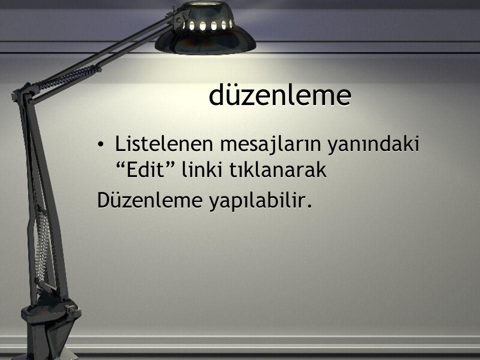 düzenleme Listelenen mesajların yanındaki Edit linki tıklanarak Düzenleme yapılabilir.