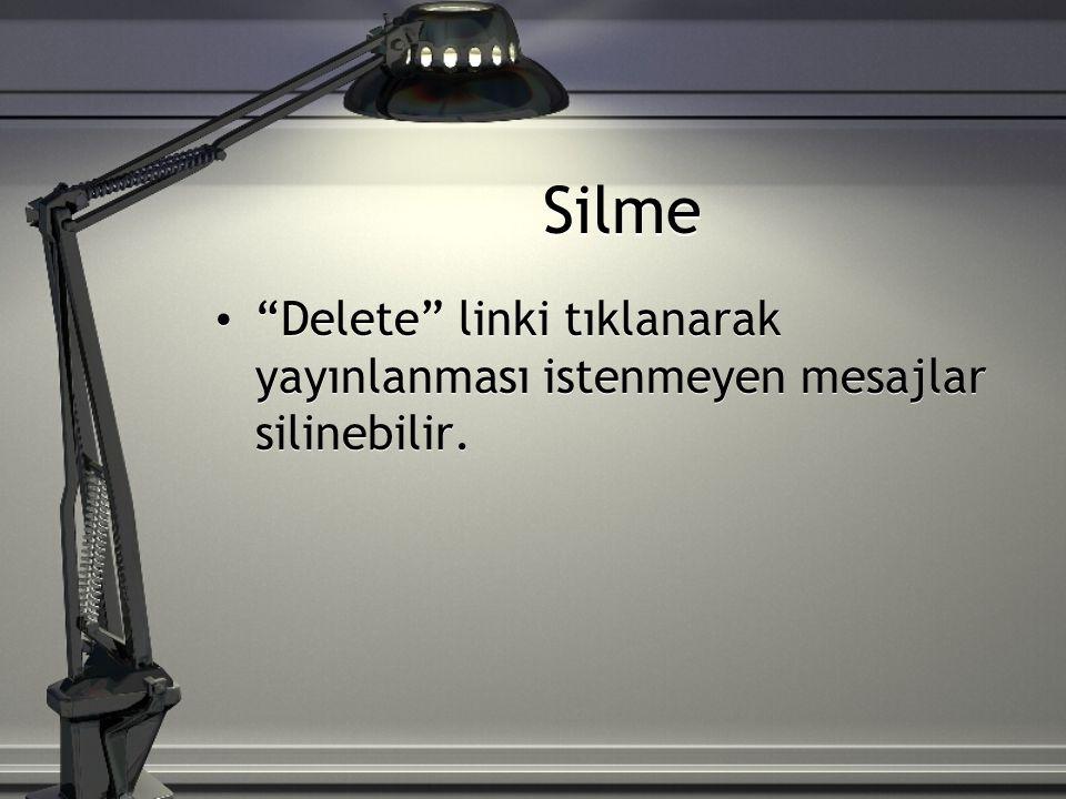"""Silme """"Delete"""" linki tıklanarak yayınlanması istenmeyen mesajlar silinebilir."""