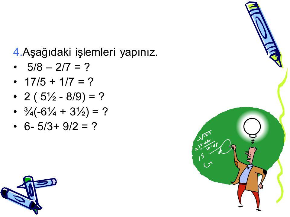 2.Aşağıdaki kesirleri gruplandırırsak hangisi dışarıda kalır? 4/5, 6/5, 25/5, 8/5 3.Aşağıdaki kesirleri denkleştirdiğimizde hangisi dışarda kalır? 4/2
