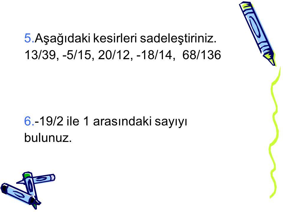 4.Aşağıdaki işlemleri yapınız. 5/8 – 2/7 = ? 17/5 + 1/7 = ? 2 ( 5½ - 8/9) = ? ¾(-6¼ + 3½) = ? 6- 5/3+ 9/2 = ?