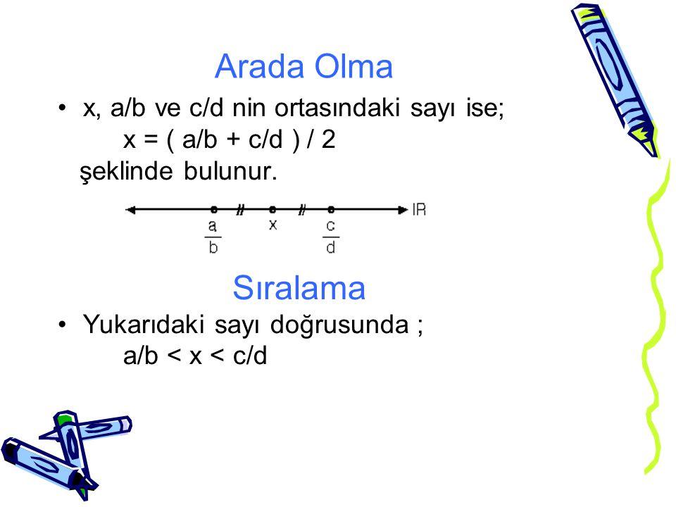 Arada Olma x, a/b ve c/d nin ortasındaki sayı ise; x = ( a/b + c/d ) / 2 şeklinde bulunur.