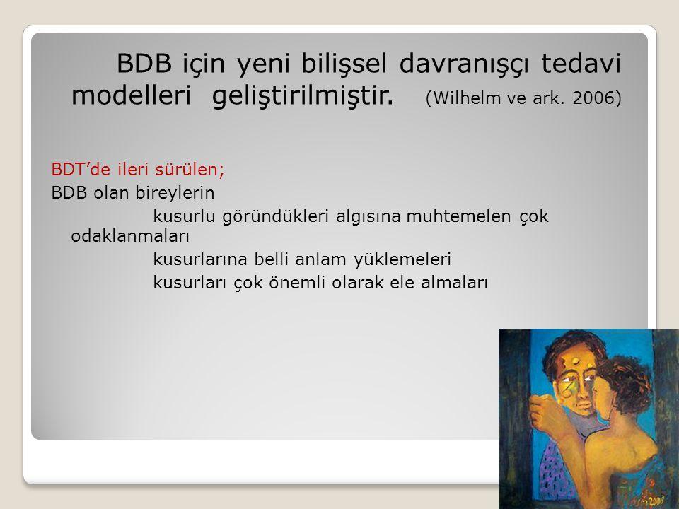 BDB için yeni bilişsel davranışçı tedavi modelleri geliştirilmiştir. (Wilhelm ve ark. 2006) BDT'de ileri sürülen; BDB olan bireylerin kusurlu göründük