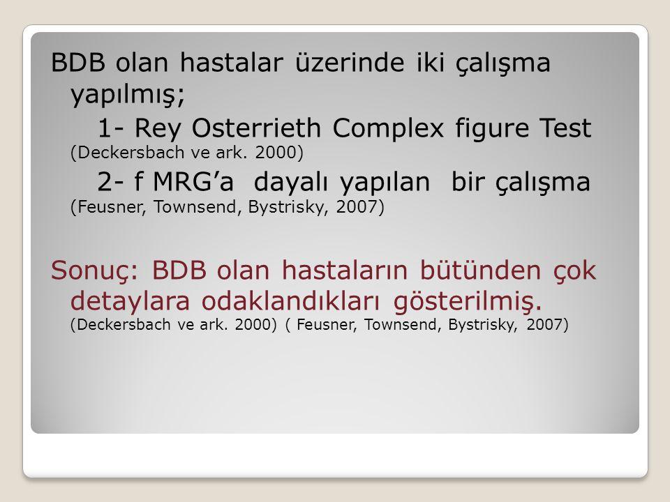 BDB olan hastalar üzerinde iki çalışma yapılmış; 1- Rey Osterrieth Complex figure Test (Deckersbach ve ark. 2000) 2- f MRG'a dayalı yapılan bir çalışm
