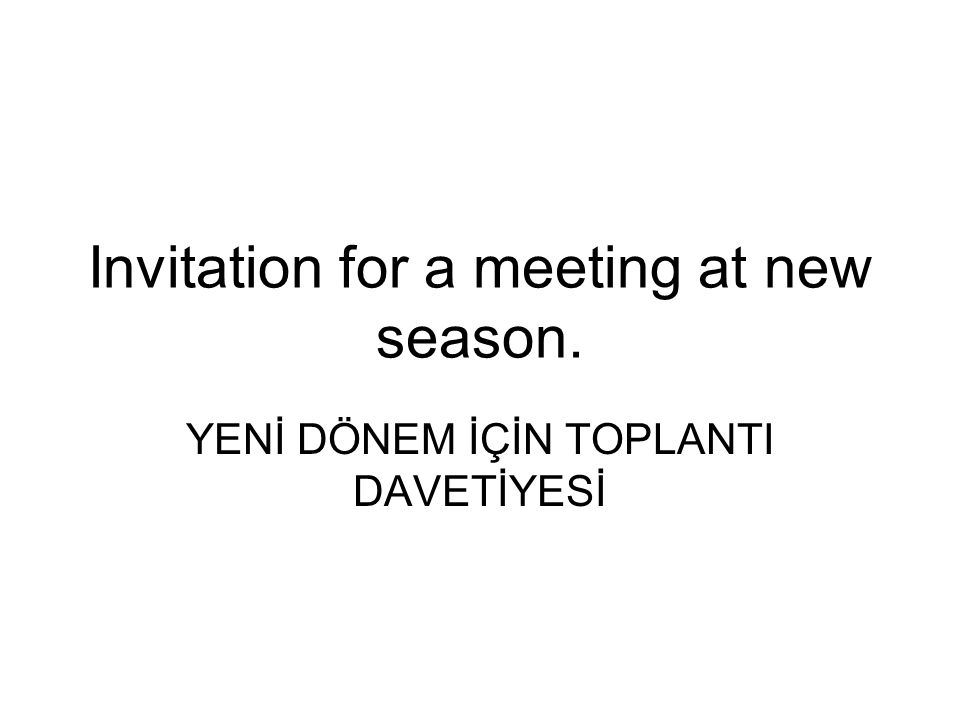 Invitation for a meeting at new season. YENİ DÖNEM İÇİN TOPLANTI DAVETİYESİ