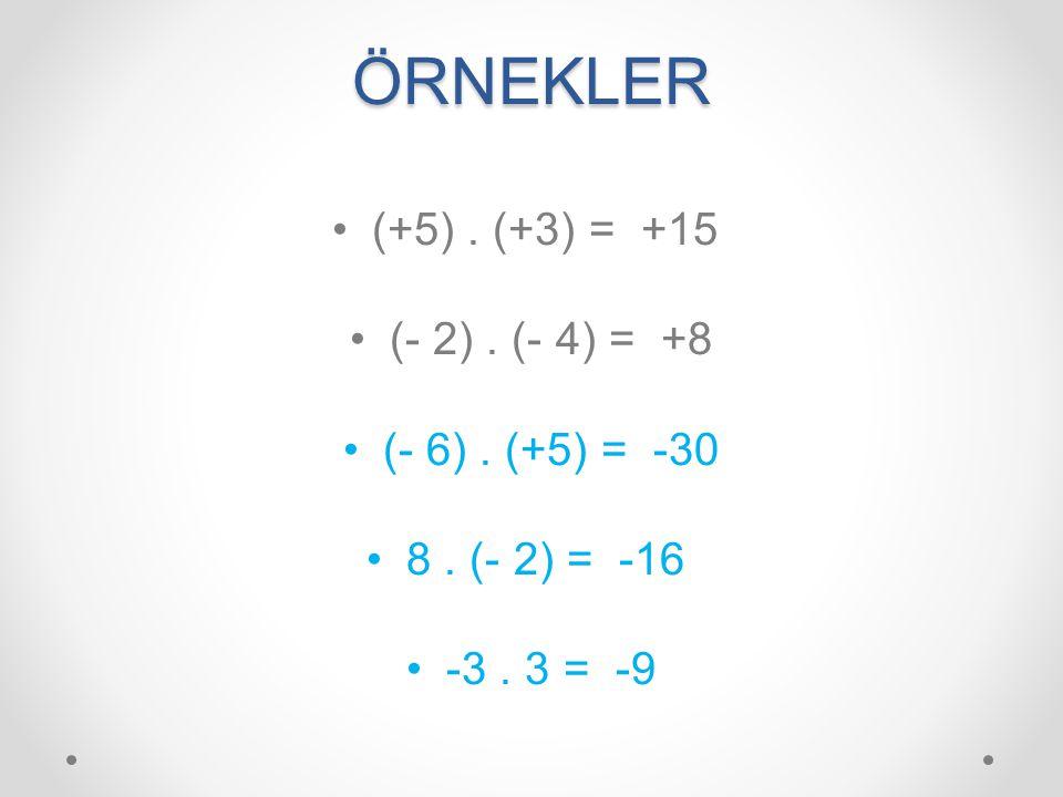 ÖRNEKLER (+5). (+3) = +15 (- 2). (- 4) = +8 (- 6). (+5) = -30 8. (- 2) = -16 -3. 3 = -9