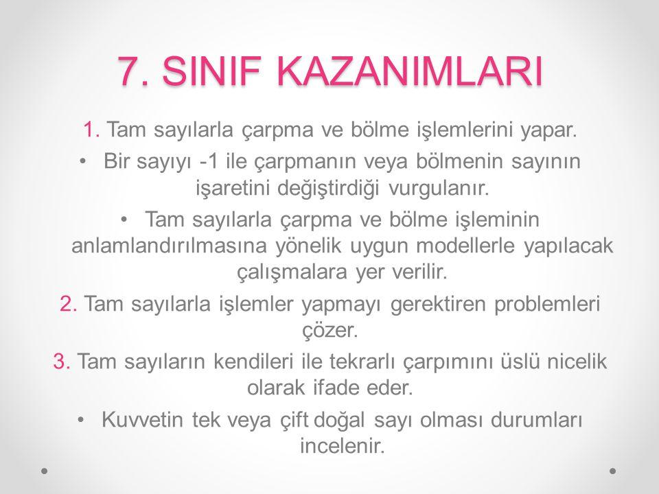 7. SINIF KAZANIMLARI 1. Tam sayılarla çarpma ve bölme işlemlerini yapar. Bir sayıyı -1 ile çarpmanın veya bölmenin sayının işaretini değiştirdiği vurg