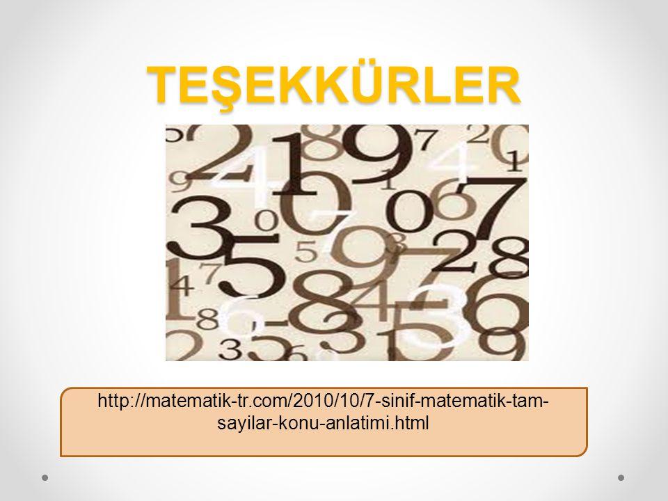 TEŞEKKÜRLER http://matematik-tr.com/2010/10/7-sinif-matematik-tam- sayilar-konu-anlatimi.html