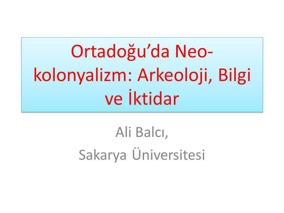 Ortadoğu'da Neo- kolonyalizm: Arkeoloji, Bilgi ve İktidar Ali Balcı, Sakarya Üniversitesi