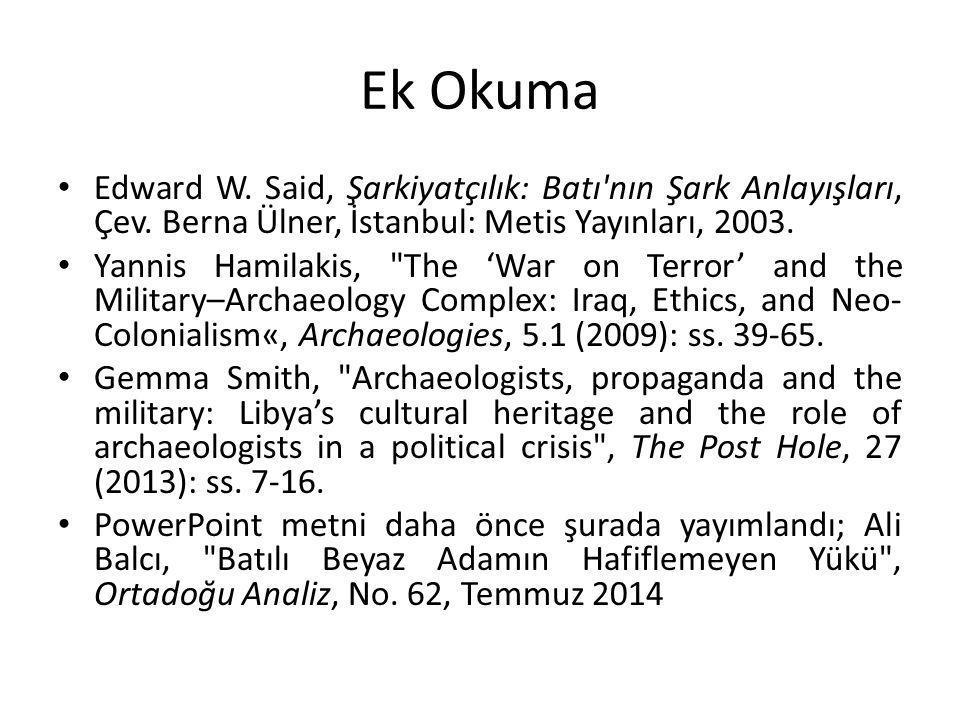 Ek Okuma Edward W. Said, Şarkiyatçılık: Batı'nın Şark Anlayışları, Çev. Berna Ülner, İstanbul: Metis Yayınları, 2003. Yannis Hamilakis,