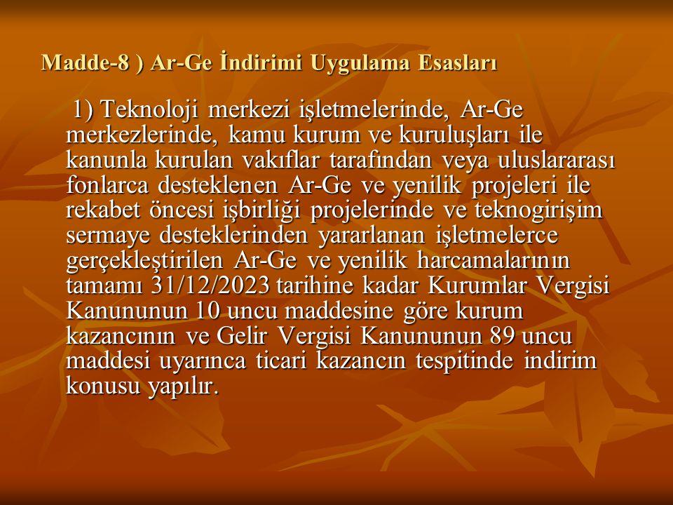 Madde-8 ) Ar-Ge İndirimi Uygulama Esasları 1) Teknoloji merkezi işletmelerinde, Ar-Ge merkezlerinde, kamu kurum ve kuruluşları ile kanunla kurulan vak