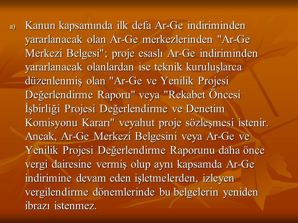 a) Kanun kapsamında ilk defa Ar-Ge indiriminden yararlanacak olan Ar-Ge merkezlerinden