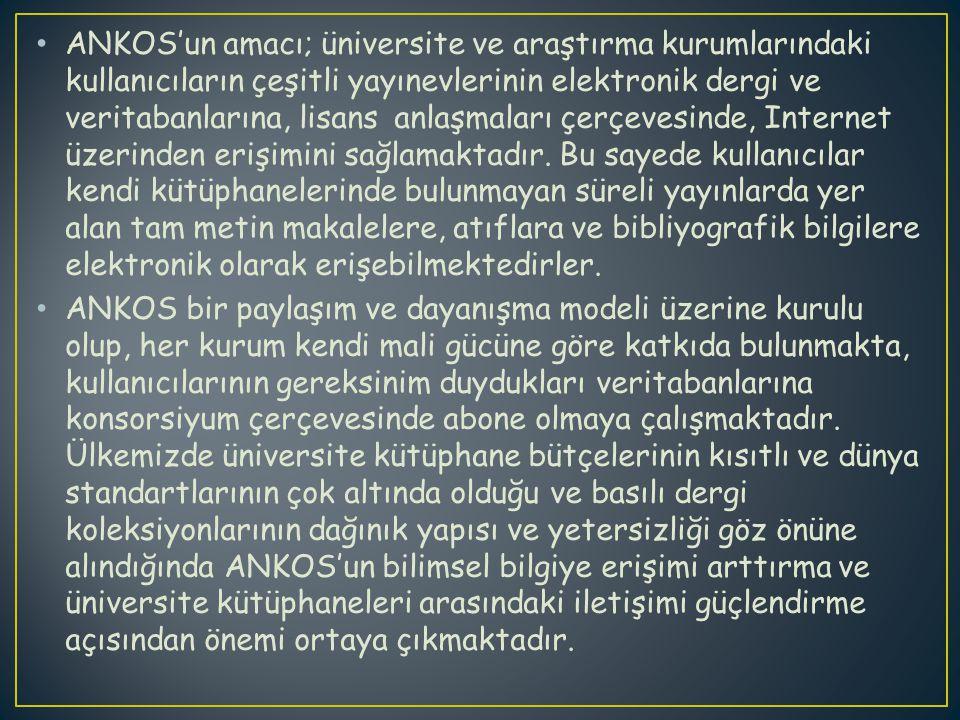 ANKOS'un amacı; üniversite ve araştırma kurumlarındaki kullanıcıların çeşitli yayınevlerinin elektronik dergi ve veritabanlarına, lisans anlaşmaları çerçevesinde, Internet üzerinden erişimini sağlamaktadır.