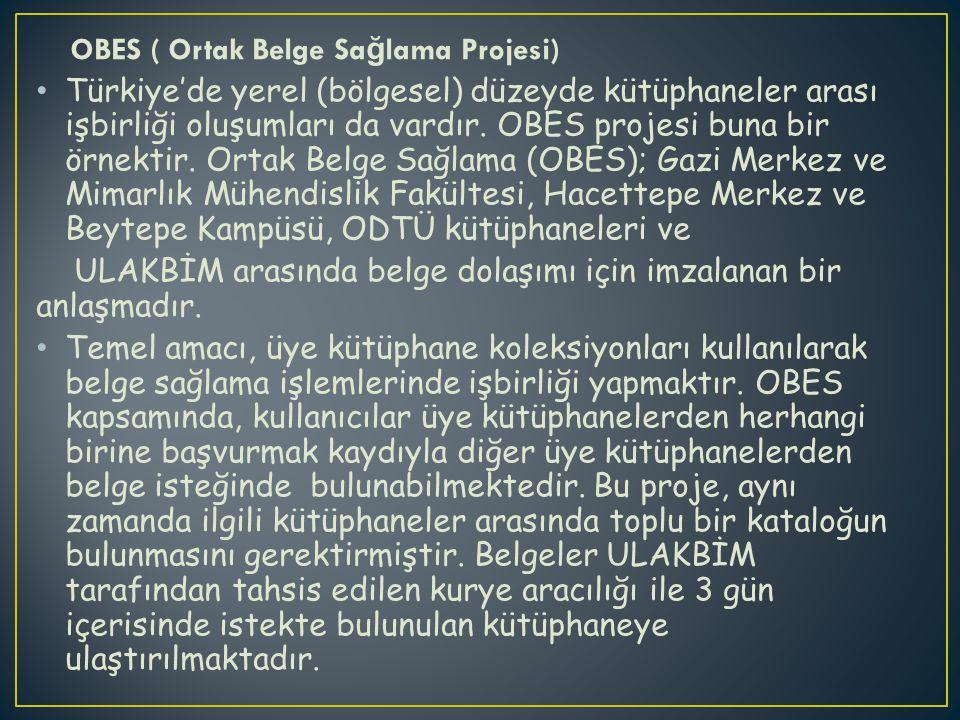 OBES ( Ortak Belge Sa ğ lama Projesi) Türkiye'de yerel (bölgesel) düzeyde kütüphaneler arası işbirliği oluşumları da vardır. OBES projesi buna bir örn