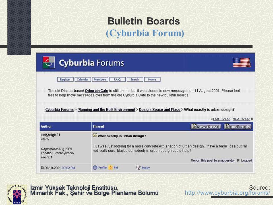 Bulletin Boards (Cyburbia Forum) İzmir Yüksek Teknoloji Enstitüsü, Mimarlık Fak., Şehir ve Bölge Planlama Bölümü Source: http://www.cyburbia.org/forum