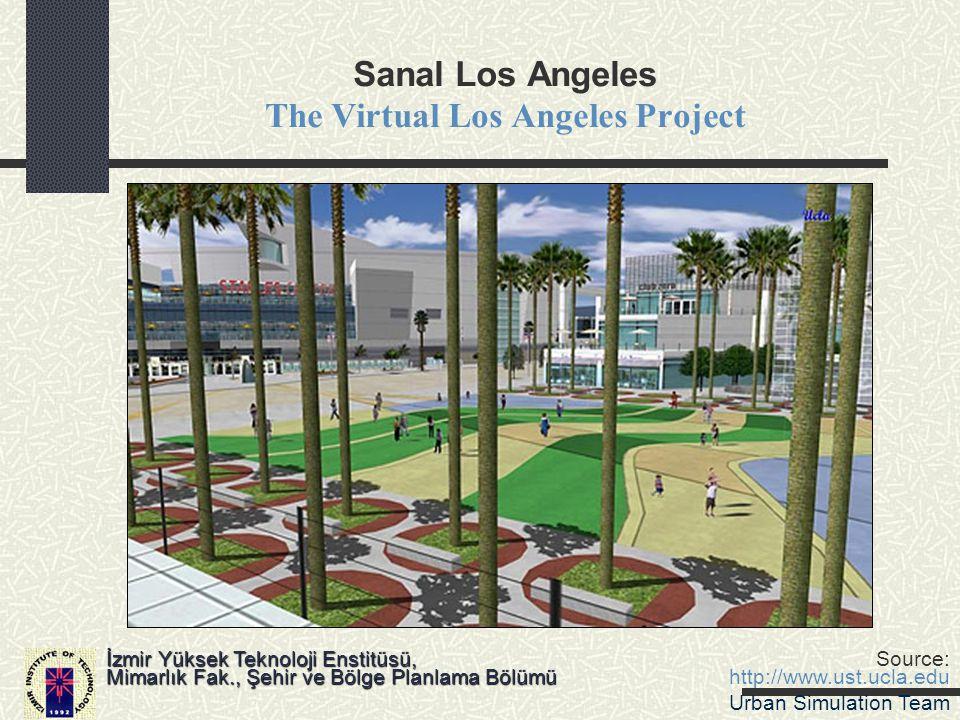 Sanal Los Angeles The Virtual Los Angeles Project İzmir Yüksek Teknoloji Enstitüsü, Mimarlık Fak., Şehir ve Bölge Planlama Bölümü Source: http://www.u