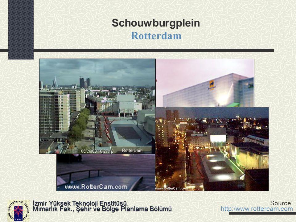 Schouwburgplein Rotterdam İzmir Yüksek Teknoloji Enstitüsü, Mimarlık Fak., Şehir ve Bölge Planlama Bölümü Source: http:/www.rottercam.com