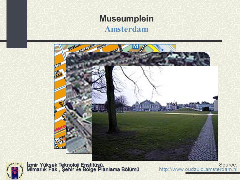 Museumplein Amsterdam İzmir Yüksek Teknoloji Enstitüsü, Mimarlık Fak., Şehir ve Bölge Planlama Bölümü Source: http://www.oudzuid.amsterdam.nl